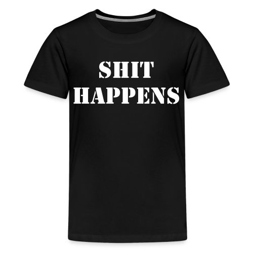 Shit Happens - Teen's T-Shirt - Teenage Premium T-Shirt