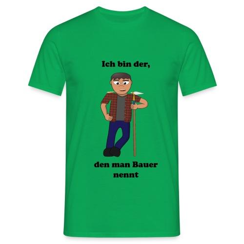 Ich bin der, den man Bauer nennt, doch für mich ist das ein Kompliment - Männer T-Shirt