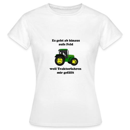 Weil Traktorfahren mir gefällt - Frauen T-Shirt