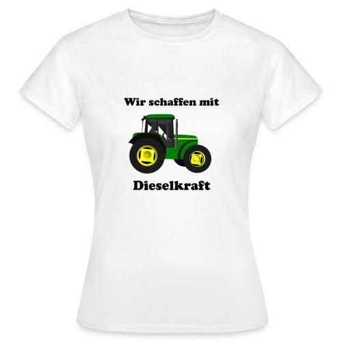 Frauen T-Shirt - Wir schaffen mit Dieselkraft - Frauen T-Shirt