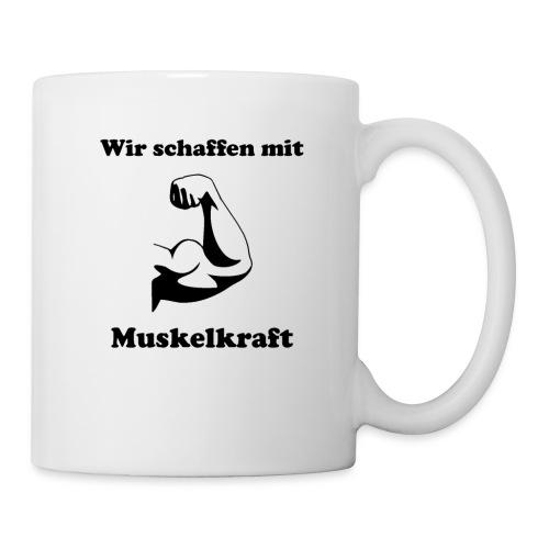 Tasse - Wir schaffen mit Muskelkraft - Tasse