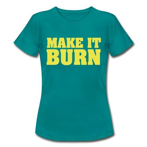 Make It Burn Mens Tee - Women's T-Shirt