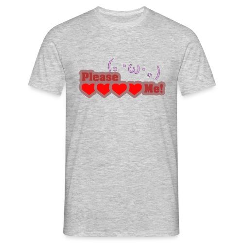 Please ❤ ❤ ❤ ❤  Me! - Männer T-Shirt