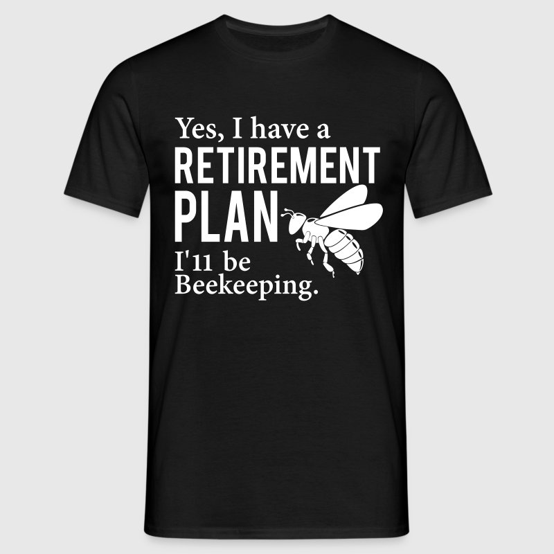 Yes I have a Retirement Plan T-Shirts - Men's T-Shirt