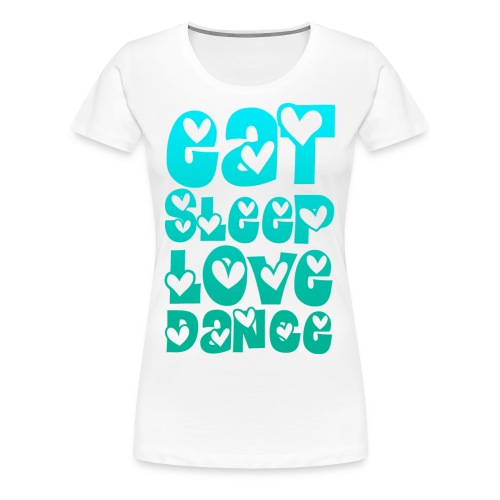 Eat Sleep Love DANCE - Frauen Premium T-Shirt