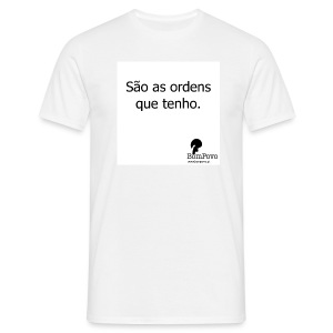 São as ordens que tenho. - Men's T-Shirt