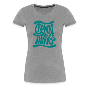 Crown of Things Girlie Shirt - Frauen Premium T-Shirt