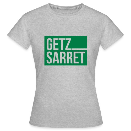 Getz sarret - Frauen T-Shirt