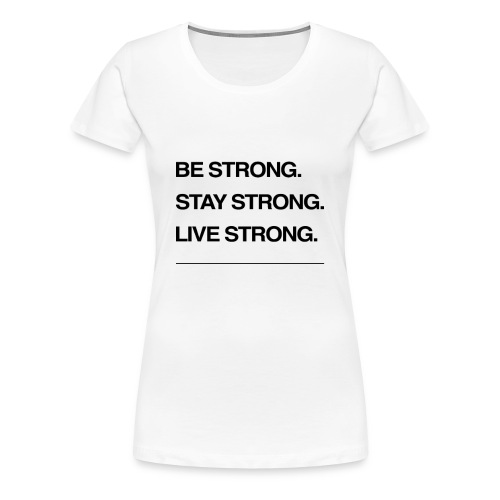 Be strong - Women's Premium T-Shirt