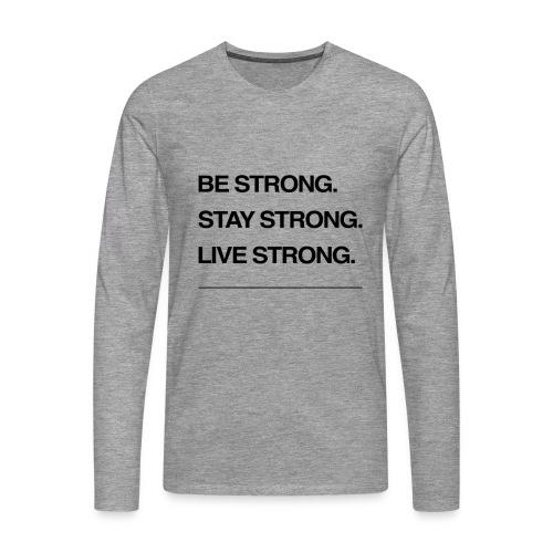 Be strong - Men's Premium Longsleeve Shirt