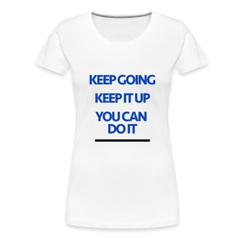 Keep Going - Women's Premium T-Shirt