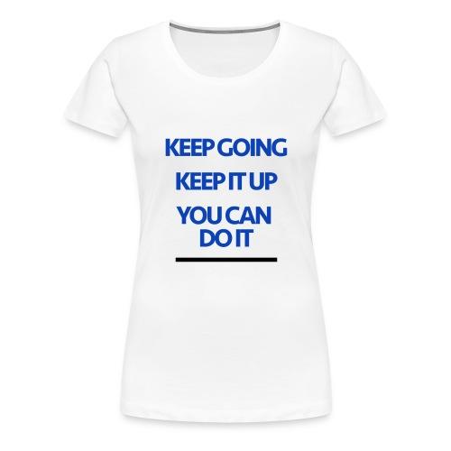 Keep Going - Women's Premium T-Shirt