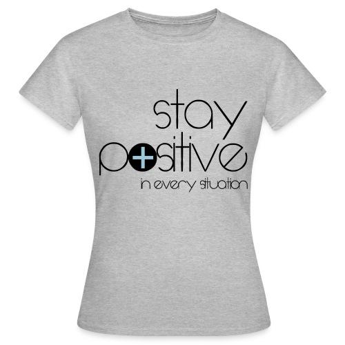 Stay positive t-shirt - Women's T-Shirt