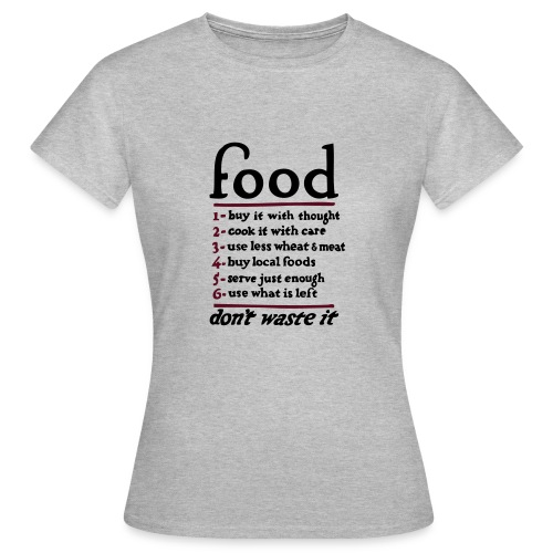 Food don't waste it  - Women's T-Shirt
