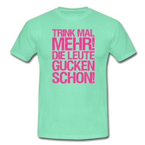 Funshirt - Trink mal mehr - Männer T-Shirt