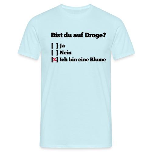 Funshirt - Bist Du auf Droge - Männer T-Shirt