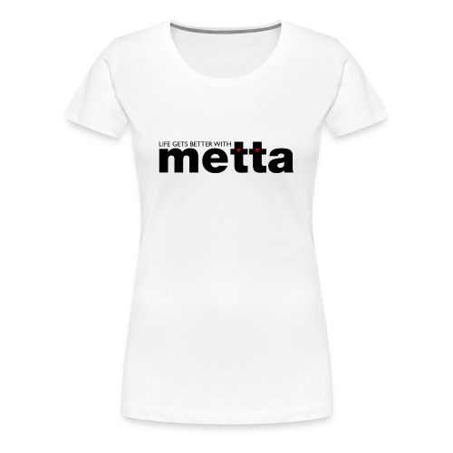 Life gets better with metta women's t-shirt - Women's Premium T-Shirt