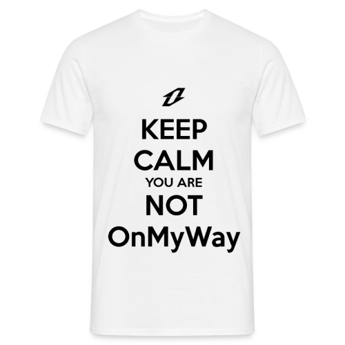 Keep Calm You Are Not OnMyWay - T-shirt Homme