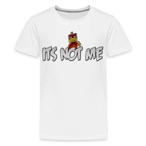 Teenage T-Shirt ITS NOT ME  - Teenage Premium T-Shirt