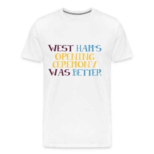 West Ham's Opening Ceremony Was Better - Men's Premium T-Shirt