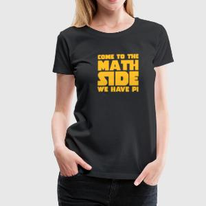 Come To The Math Side T-Shirts - Frauen Premium T-Shirt