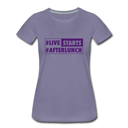 Women's T #LIVE STARTS #AFTERLUNCH - Frauen Premium T-Shirt