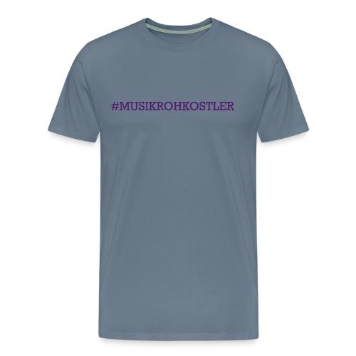 Men's T #MUSIKROHKOSTLER - Männer Premium T-Shirt