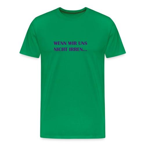Men's T WENN WIR UNS NICHT IRREN - Männer Premium T-Shirt
