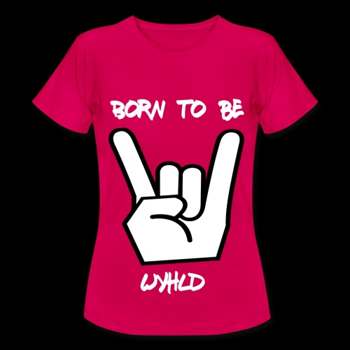 Born to be Wyhld Women - Frauen T-Shirt