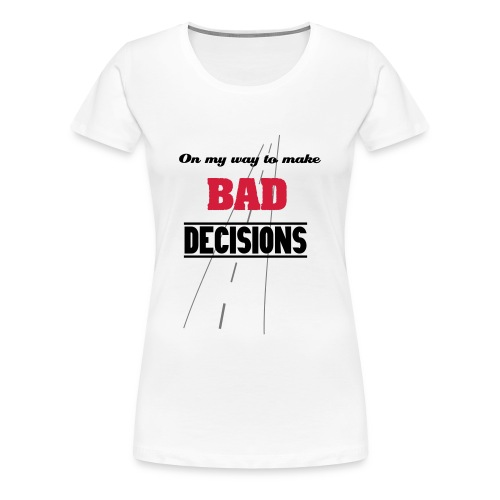 bad decisions - Premium-T-shirt dam