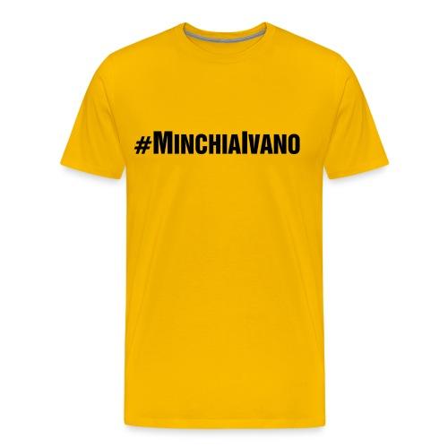 MAGLIETTA #MINCHIAIVANO DISPONIBILE IN VARI COLORI - CON SCRITTA NERA - Maglietta Premium da uomo