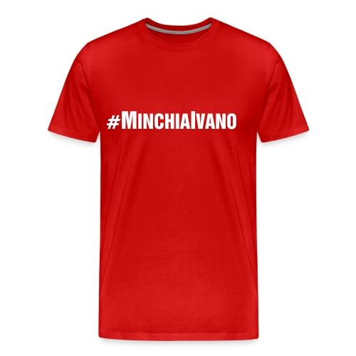 MAGLIETTA #MINCHIAIVANO DISPONIBILE IN VARI COLORI - CON SCRITTA BIANCA - Maglietta Premium da uomo