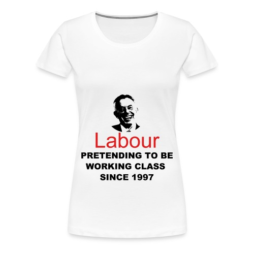 Labour - Pretending to be working class since 1997 - Women's Premium T-Shirt
