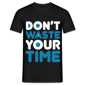 DontWasteYourTime_bySeaqh - Mannen T-shirt