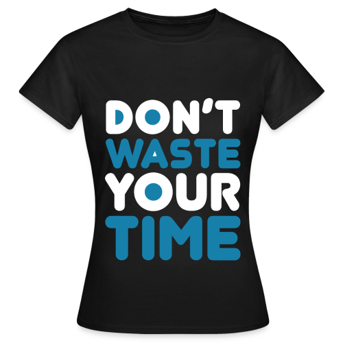 DontWasteYourTime_bySeaqh - Vrouwen T-shirt