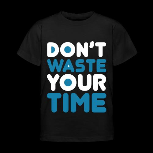 DontWasteYourTime_bySeaqh - Kinderen T-shirt