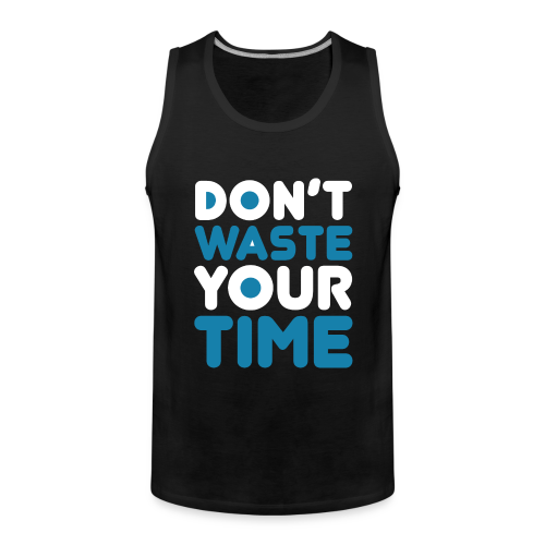 DontWasteYourTime_bySeaqh - Mannen Premium tank top