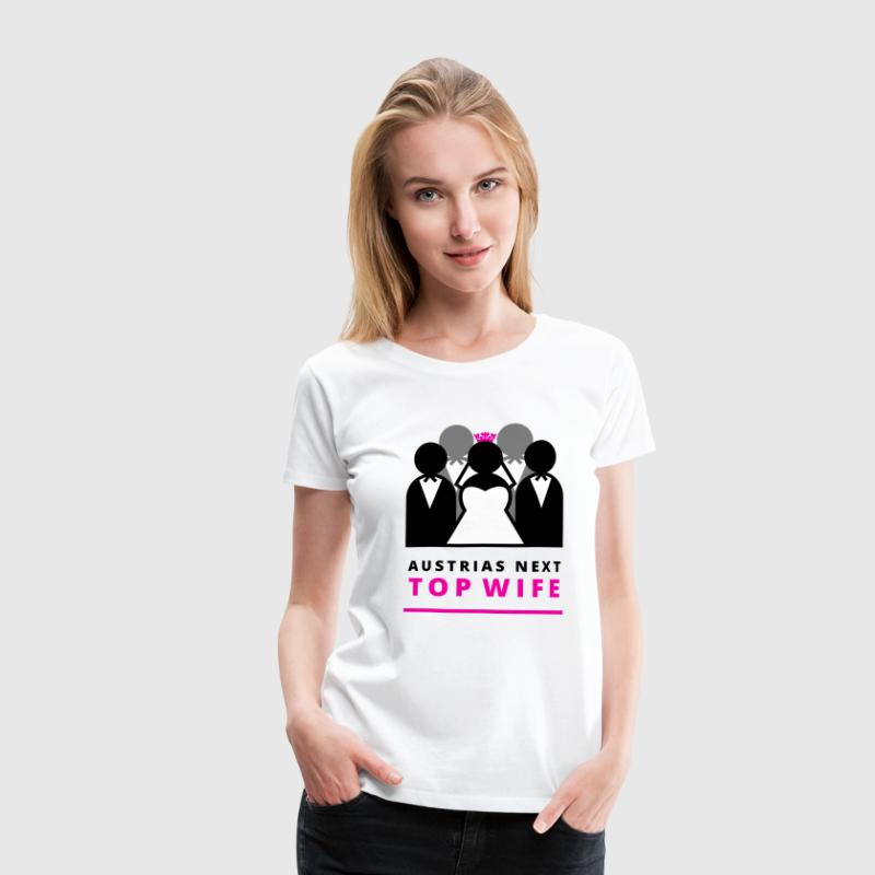 Austrias next TOP WIFE! T-Shirts - Frauen Premium T-Shirt