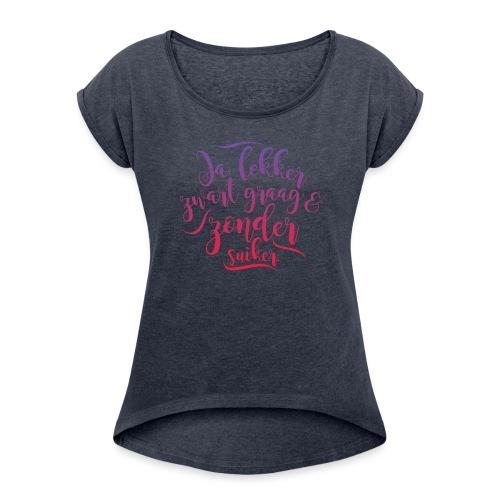 Ja lekker vrouwen opgerolde mouwen - Vrouwen T-shirt met opgerolde mouwen