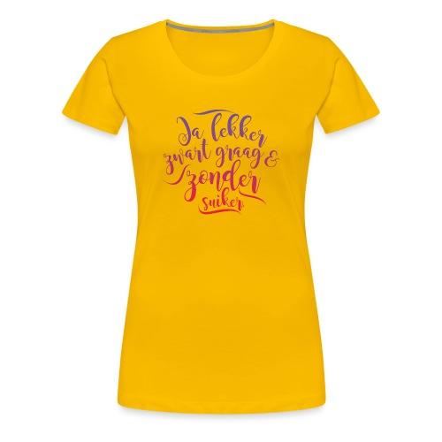 Ja lekker vrouwen premium - Vrouwen Premium T-shirt