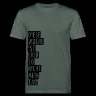 T-Shirts ~ Männer Bio-T-Shirt ~ Diese Woche ist eher so nicht mein Tag
