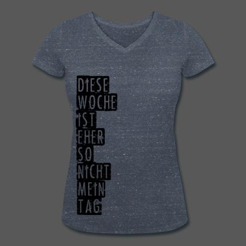 Diese Woche ist eher so nicht mein Tag - Frauen Bio-T-Shirt mit V-Ausschnitt von Stanley & Stella