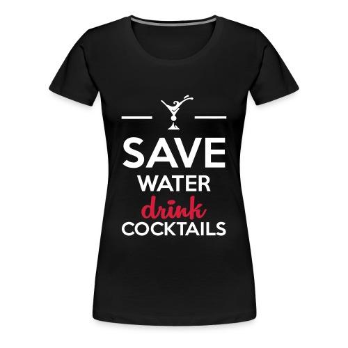Save Water drink Cocktails - Frauen Premium T-Shirt