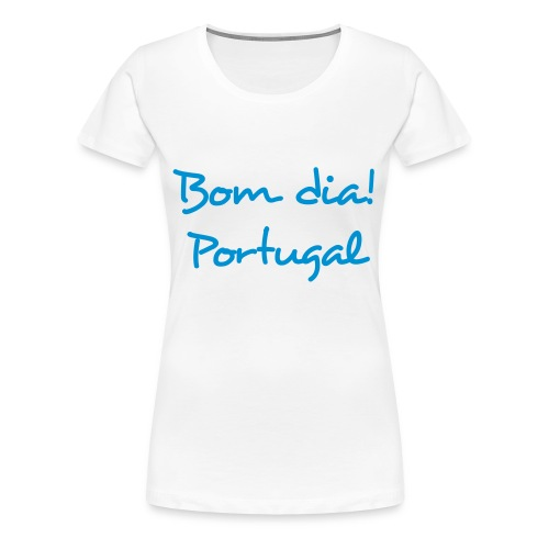 Bom Dia! Portugal T-Shirt - Frauen Premium T-Shirt