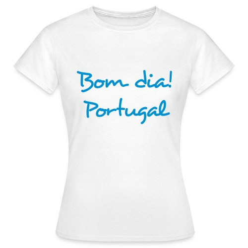 Bom Dia! Portugal T-Shirt - Frauen T-Shirt