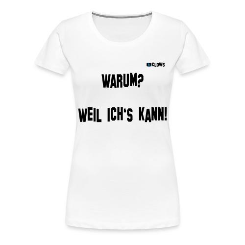 *PREMIUM* T-Shirt Weil ich's kann! - Frauen Premium T-Shirt