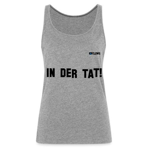 *PREMIUM* T-Shirt In der Tat! - Frauen Premium Tank Top