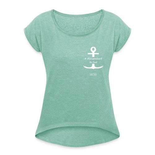 # Hanseatisch As Fuck - Frauen T-Shirt mit gerollten Ärmeln