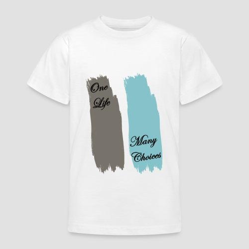 Teen One Life Many Choices - Teenage T-shirt