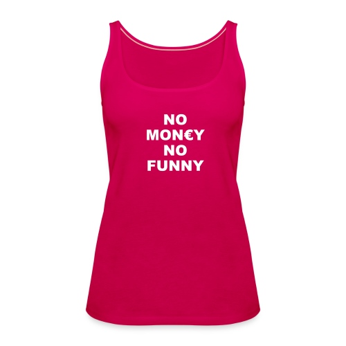 NO MONEY NO FUNNY - Frauen Premium Tank Top